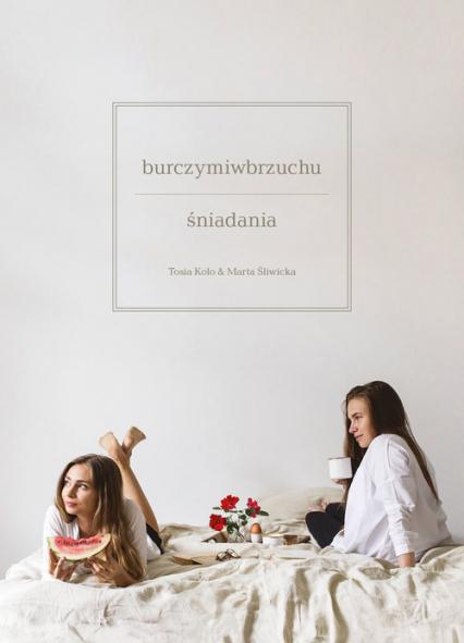 Burczy mi w brzuchu Śniadania - Tosia Kolo, Marta Śliwka | okładka