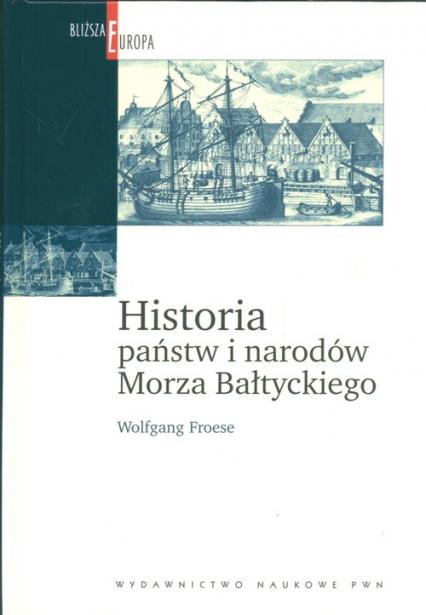 Historia państw i narodów Morza Bałtyckiego - Wolfgang Froese | okładka