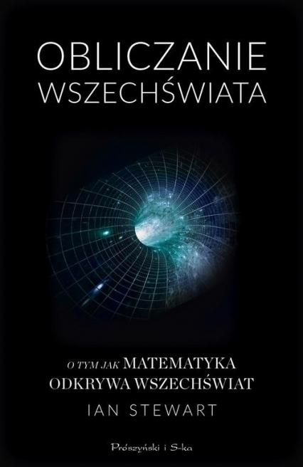 Obliczanie Wszechświata O tym jak matematyka odkrywa Wszechświat - Ian Stewart | okładka