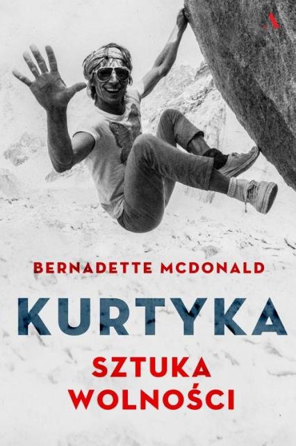 Kurtyka Sztuka wolności - Bernadette McDonald | okładka
