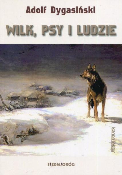 Wilk, psy i ludzie - Adolf Dygasiński | okładka