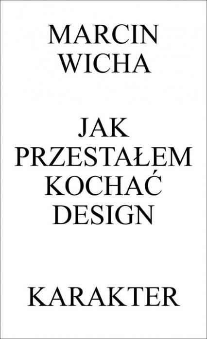 Jak przestałem kochać design - Marcin Wicha | okładka