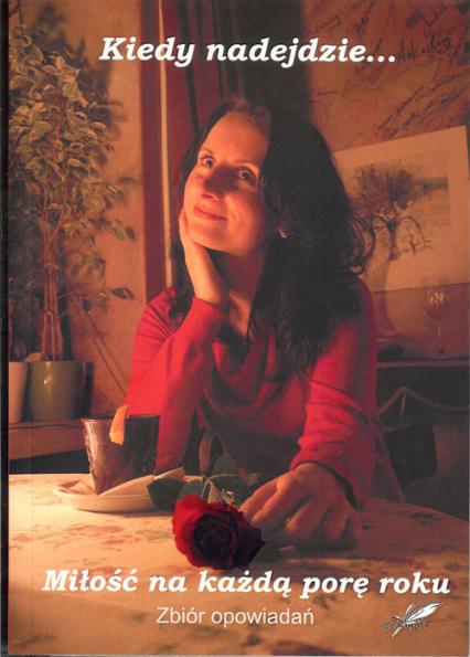 Miłość na każdą porę roku Almanach pokonkursowy - zbiorowa Praca | okładka