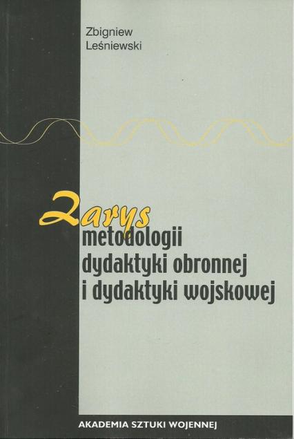 Zarys metodologii dydaktyki obronnej i dydaktyki wojskowej - Zbigniew Leśniewski | okładka