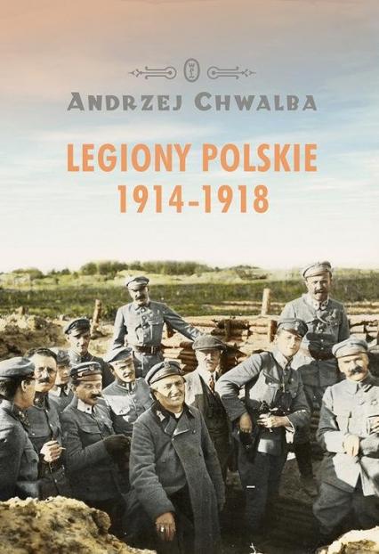 Legiony polskie 1914-1918 - Andrzej Chwalba   okładka