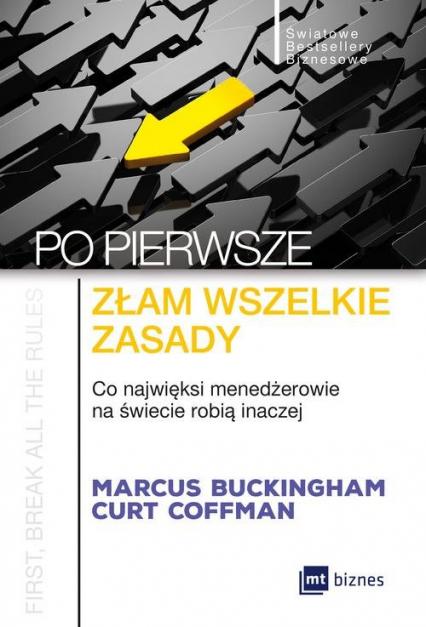 Po pierwsze złam wszelkie zasady Co najwięksi menadżerowie na świecie robią inaczej - Buckingham Marcus, Coffman Curt | okładka