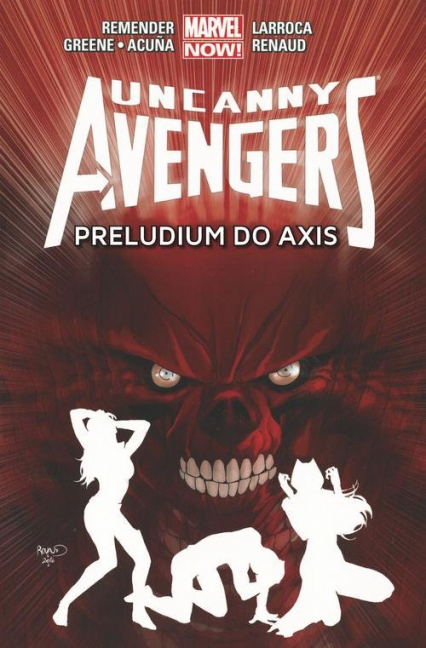 Uncanny Avengers Tom 5 Preludium do Axis - Remender Rick, Bunn Cullen, Acuna Daniel, Greene Sanford, Larroca Salvador, Renaud Paul, Walta Gabri | okładka