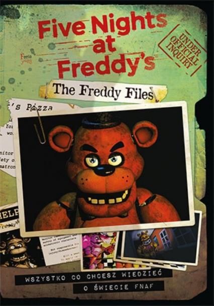 The Freddy Files Wszystko co chcesz wiedzieć o świecie FNAF-A The Freddy Files. Wszystko co chcesz wiedzieć o świecie FNAF-A - Scott Cawthon | okładka