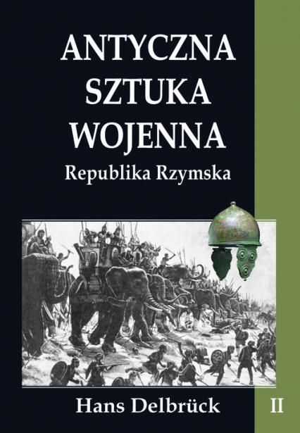 Antyczna sztuka wojenna Republika Rzymska Tom 2 - Hans Delbruck | okładka