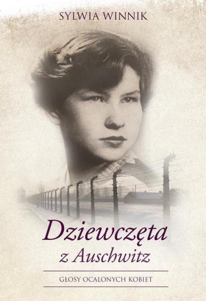 Dziewczęta z Auschwitz Głosy ocalonych kobiet - Sylwia Winnik   okładka