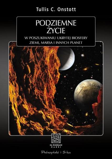 Podziemne życie W poszukiwaniu ukrytej biologii Ziemi,Marsa i innych planet - Onstott Tullis C.   okładka