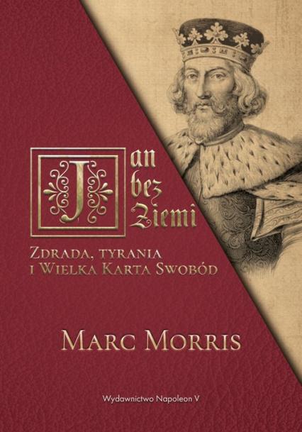 Jan bez Ziemi Zdrada tyrania i Wielka Karta Swobód - Morris Marc | okładka