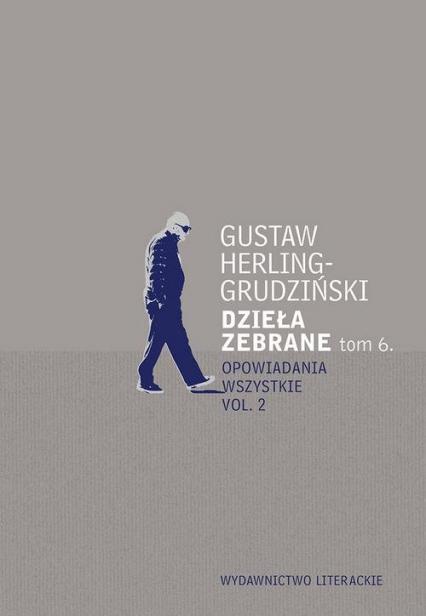Dzieła zebrane Tom 6 Opowiadania wszystkie vol. 2 - Gustaw Herling-Grudziński | okładka