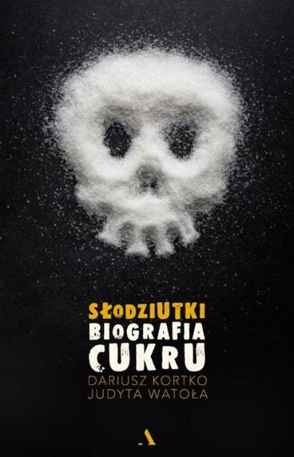 Słodziutki Biografia cukru - Kortko Dariusz, Watoła Judyta | okładka