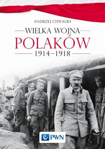Wielka wojna Polaków 1914-1918 - Andrzej Chwalba | okładka