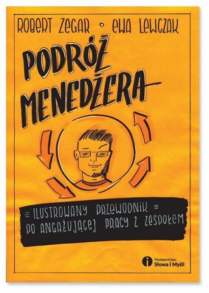Podróż menedżera Ilustrowany przewodnik po angażującej pracy z zespołem - Robert Zegar, Ewa Lewczak   okładka