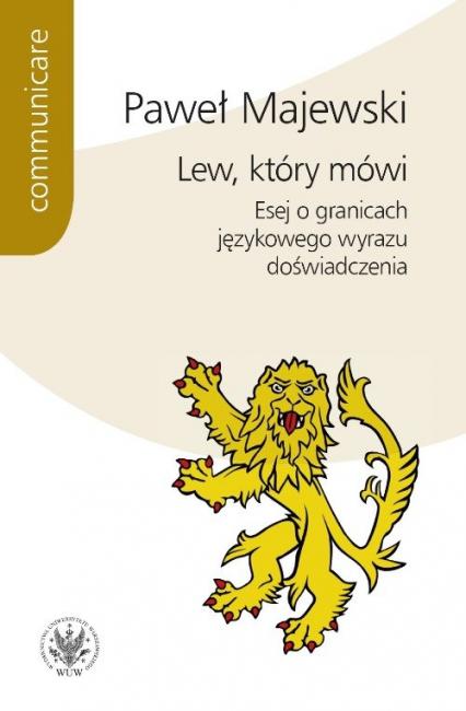 Lew, który mówi Esej o granicach językowego wyrazu doświadczenia - Paweł Majewski   okładka