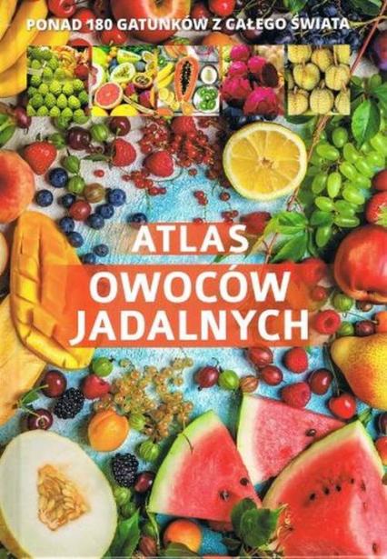 Atlas owoców jadalnych Ponad 180 gatunków z całego świata -  | okładka