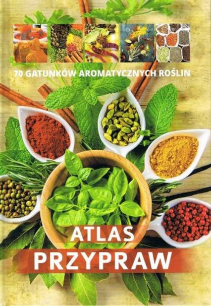 Atlas przypraw 70 gatunków aromatycznych roślin/SBM -    okładka