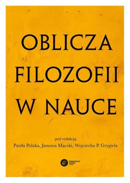 Oblicza filozofii w nauce Księga pamiątkowa z okazji 80. urodzin Michała Hellera - zbiorowe opracowanie | okładka