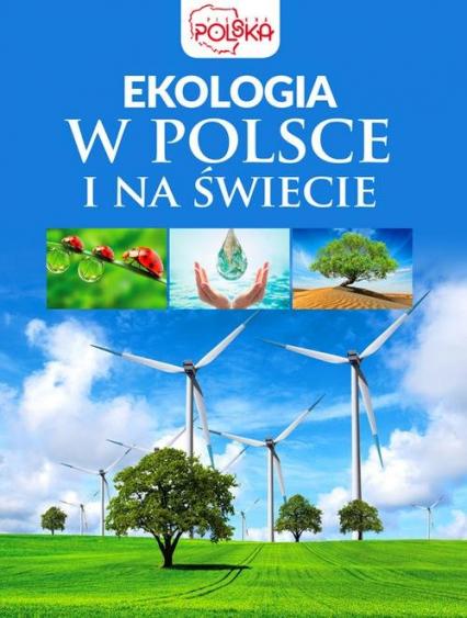 Ekologia w Polsce i na świecie - zbiorowe opracowanie   okładka