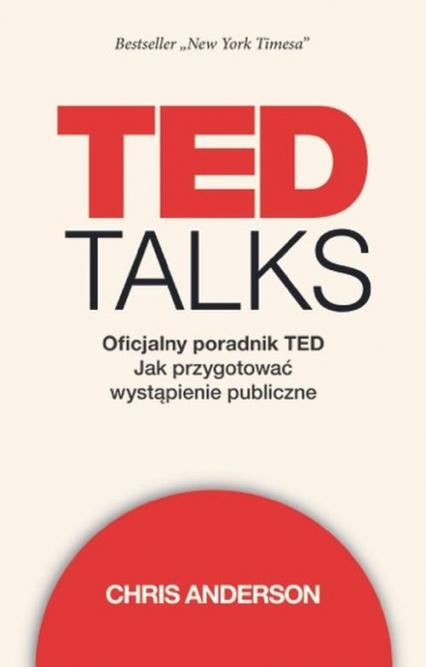 TED Talks Oficjalny poradnik TED. Jak przygotować wystąpienie publiczne - Chris Anderson | okładka