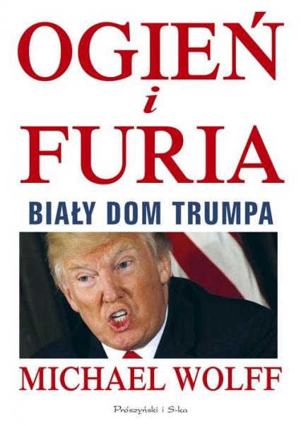 Ogień i furia Biały Dom Trumpa - Michael Wolff | okładka