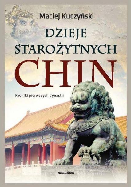 Dzieje starożytnych Chin Kroniki pierwszych dynastii - Maciej Kuczyński | okładka