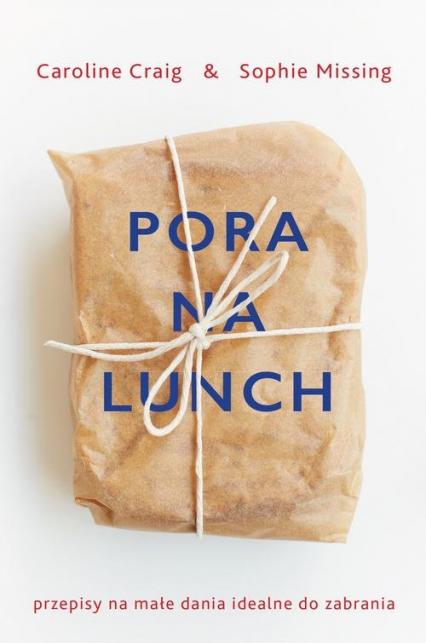 Pora na lunch Przepisy na małe dania idealne do zabrania - Missing Sophie, Craig Caroline | okładka