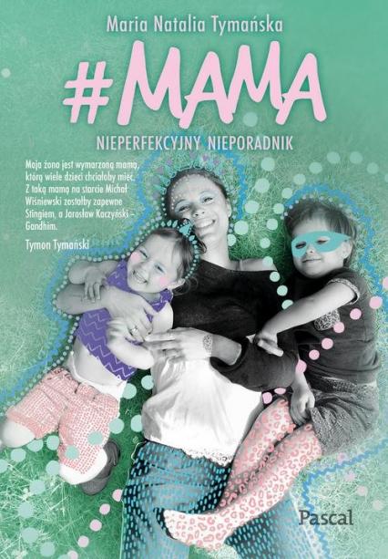 #MAMA Nieperfekcyjny nieporadnik - Tymańska Maria Natalia | okładka