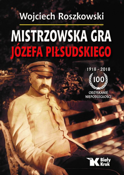 Mistrzowska gra Józefa Piłsudskiego - Wojciech Roszkowski | okładka
