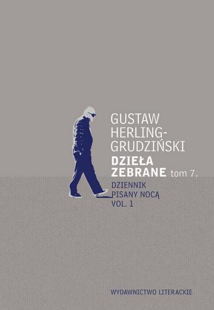 Dzieła zebrane Tom 7 Dziennik pisany nocą Dziennik pisany nocą vol. 1 - Gustaw Herling-Grudziński | okładka
