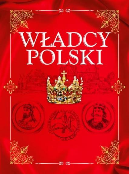 Władcy Polski Od Mieszka I do Józefa Piłsudskiego - Bąk Jolanta, Jaworski Robert, Binkowska Magda | okładka