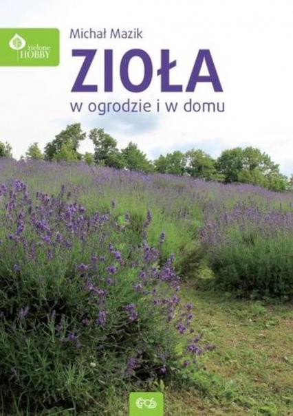 Zioła w domu i w ogrodzie - Michał Mazik | okładka