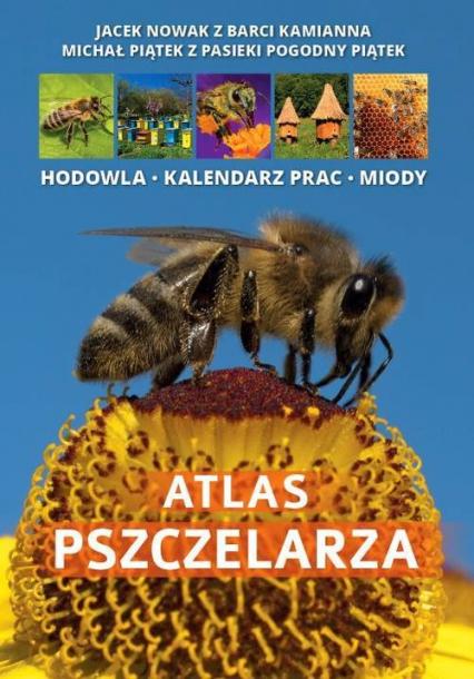 Atlas pszczelarza - Nowak Jacek, Piątek Michał   okładka