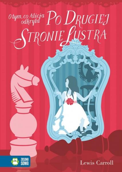 O tym, co Alicja odkryła po drugiej stronie lustra - Lewis Carroll | okładka