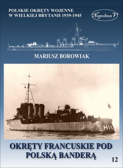 Okręty francuskie pod polską banderą - Mariusz Borowiak   okładka