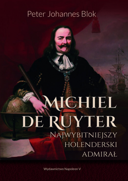 Michiel de Ruyter Najwybitniejszy holenderski admirał - Blok Peter Johannes | okładka