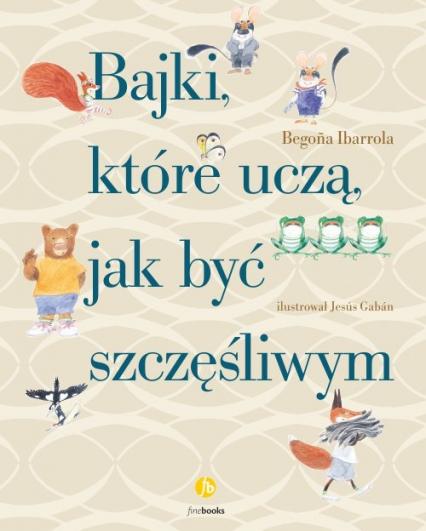 Bajki, które uczą, jak być szczęśliwym - Begona Ibarrola | okładka
