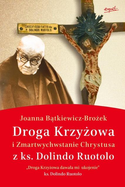 Droga krzyżowa i Zmartwychwstanie Chrystusa z ks. Dolindo Ruotolo - Joanna Bątkiewicz-Brożek | okładka