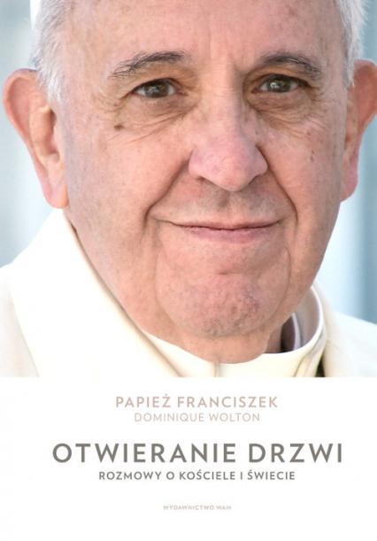 Otwieranie drzwi Rozmowy o Kościele i świecie - Papież Franciszek, Wolton Dominique | okładka