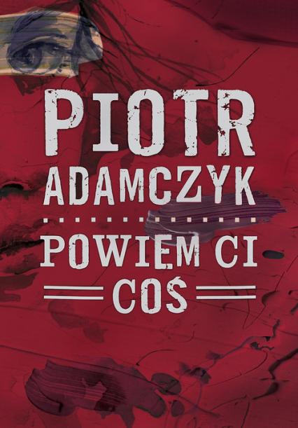 Powiem ci coś - Piotr Adamczyk | okładka