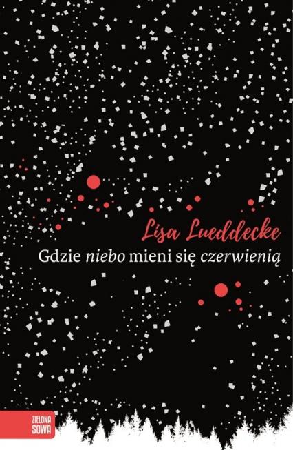 Gdzie niebo mieni się czerwienią - Lisa Lueddec | okładka