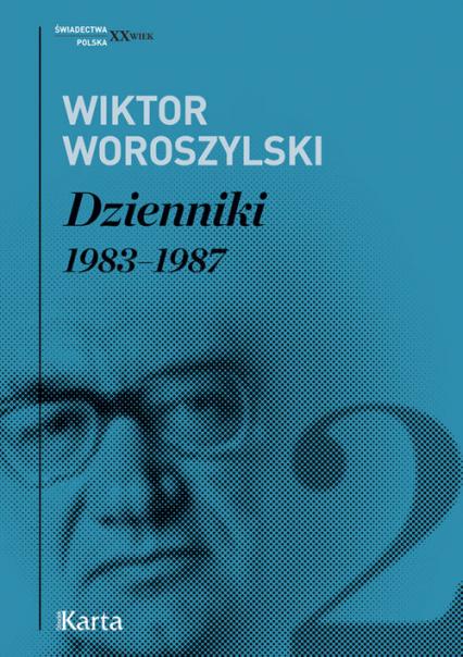 Dzienniki Tom 2 1983 - 1987 - Wiktor Woroszylski | okładka