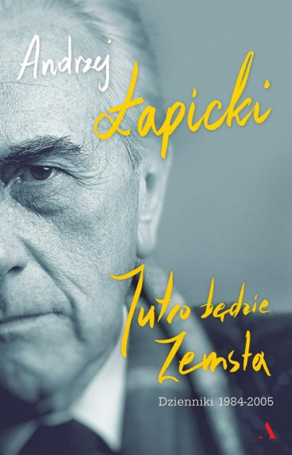 Jutro będzie zemsta Dzienniki 1984-2005 - Andrzej Łapicki   okładka