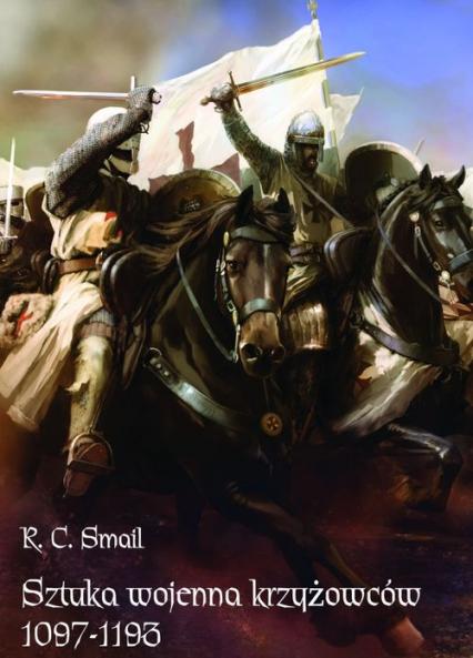 Sztuka wojenna krzyżowców 1097-1193 - Smail R. C.   okładka