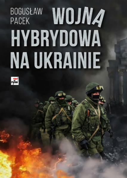 Wojna hybrydowa na Ukrainie - Bogusław Pacek | okładka