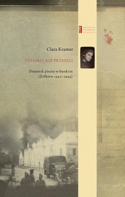 Tyleśmy już przeszli ... Dziennik pisany w bunkrze (Żółkiew 1942-1944) - Clara Kramer | okładka