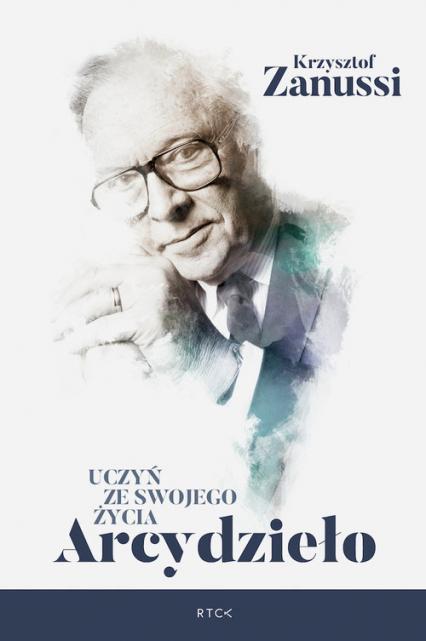 Uczyń ze swojego życia Arcydzieło - Krzysztof Zanussi   okładka