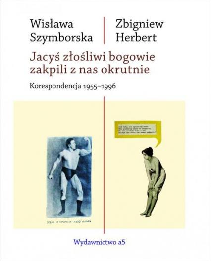 Jacyś złośliwi bogowie zakpili z nas okrutnie Korespondencja 1955-1996 - Szymborska Wisława, Herbert Zbigniew | okładka